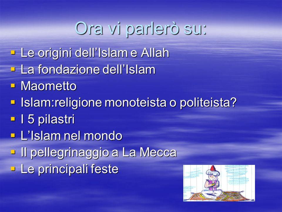 Ora vi parlerò su: Le origini dellIslam e Allah Le origini dellIslam e Allah La fondazione dellIslam La fondazione dellIslam Maometto Maometto Islam:r