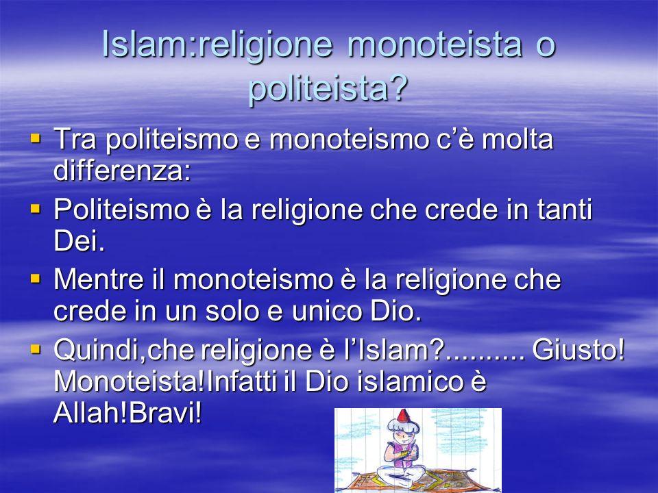 Islam:religione monoteista o politeista? Tra politeismo e monoteismo cè molta differenza: Tra politeismo e monoteismo cè molta differenza: Politeismo