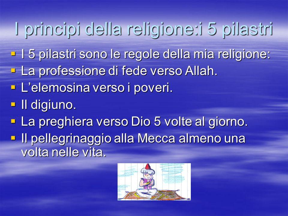 I principi della religione:i 5 pilastri I 5 pilastri sono le regole della mia religione: I 5 pilastri sono le regole della mia religione: La professio