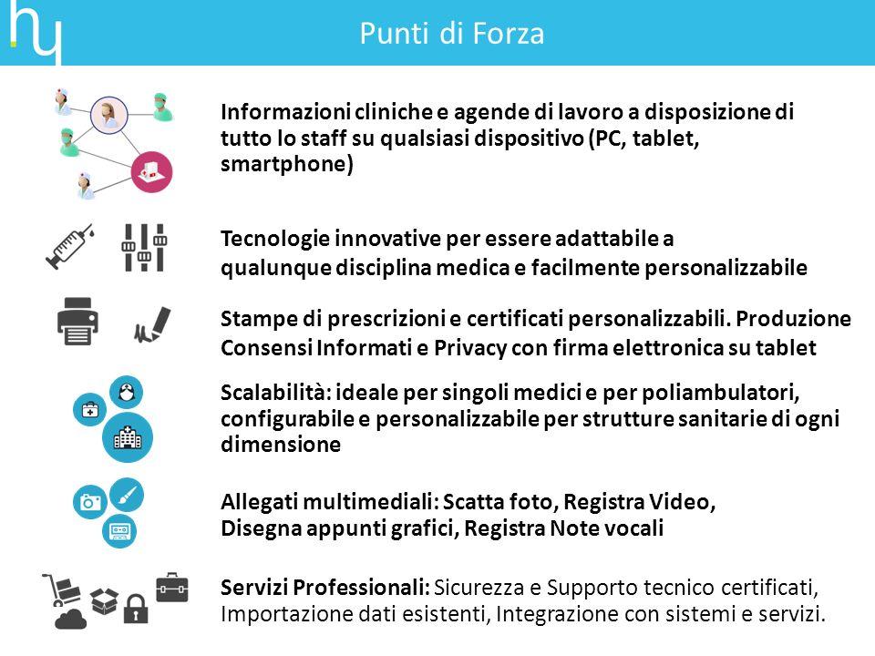 Informazioni cliniche e agende di lavoro a disposizione di tutto lo staff su qualsiasi dispositivo (PC, tablet, smartphone) Scalabilità: ideale per si