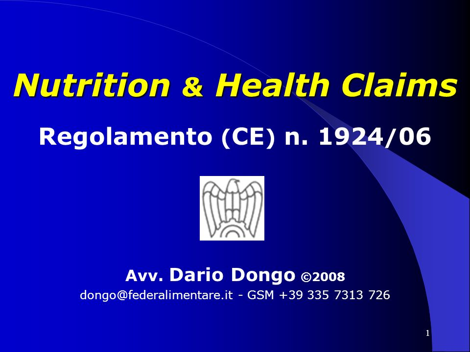 1 Nutrition & Health Claims Regolamento ( CE ) n. 1924 / 06 Avv. Dario Dongo ©2008 dongo@federalimentare.it - GSM +39 335 7313 726