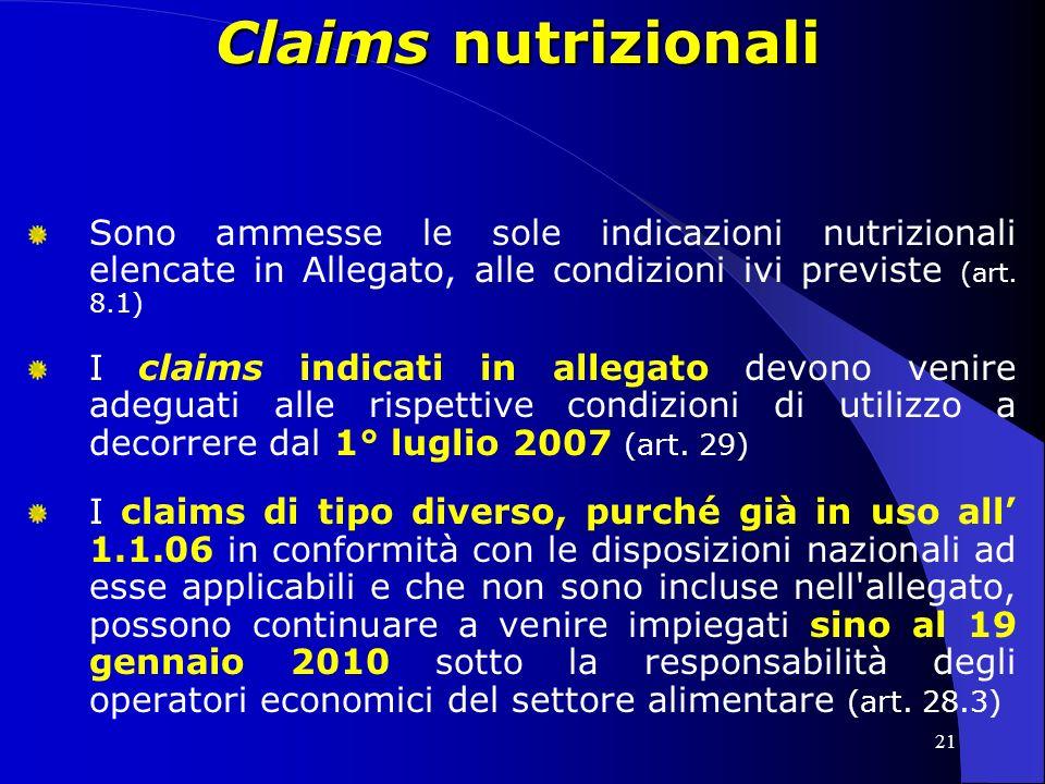 21 Claims nutrizionali Sono ammesse le sole indicazioni nutrizionali elencate in Allegato, alle condizioni ivi previste (art.