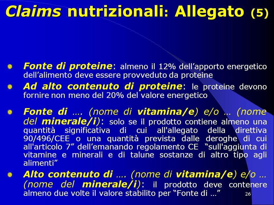 26 Claims nutrizionali : Allegato (5) Fonte di proteine: almeno il 12% dellapporto energetico dellalimento deve essere provveduto da proteine Ad alto contenuto di proteine: le proteine devono fornire non meno del 20% del valore energetico Fonte di ….