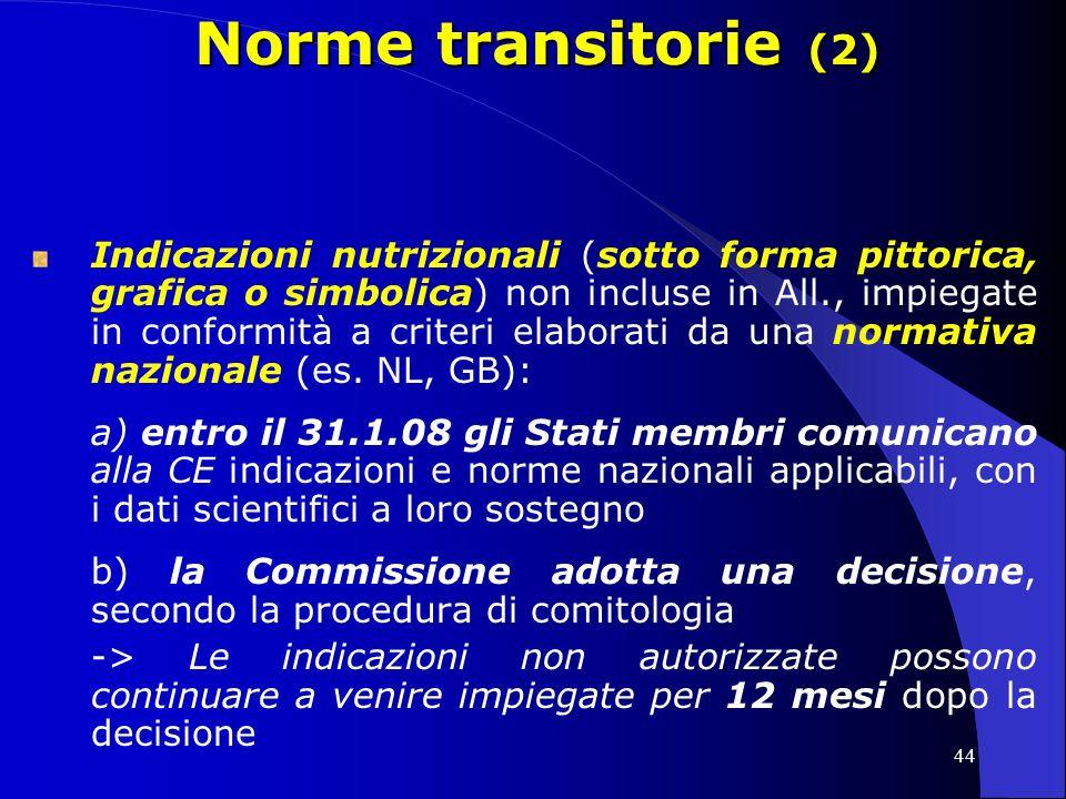 44 Norme transitorie (2) Indicazioni nutrizionali (sotto forma pittorica, grafica o simbolica) non incluse in All., impiegate in conformità a criteri elaborati da una normativa nazionale (es.