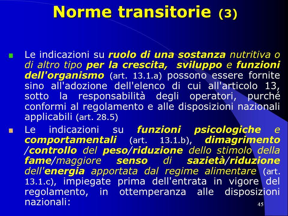 45 Norme transitorie (3) Le indicazioni su ruolo di una sostanza nutritiva o di altro tipo per la crescita, sviluppo e funzioni dell organismo (art.