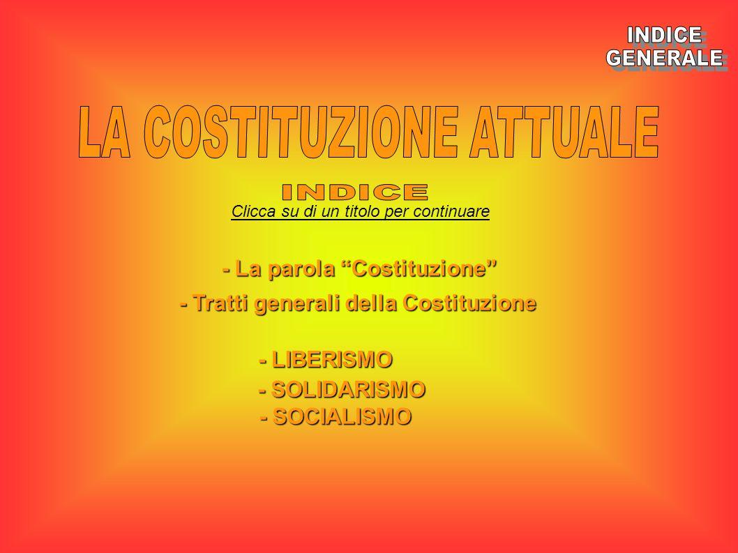 Clicca su di un titolo per continuare - La parola Costituzione - La parola Costituzione - Tratti generali della Costituzione - Tratti generali della C