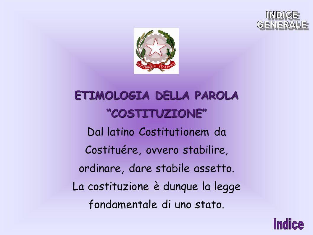 ETIMOLOGIA DELLA PAROLA COSTITUZIONE Dal latino Costitutionem da Costituére, ovvero stabilire, ordinare, dare stabile assetto. La costituzione è dunqu