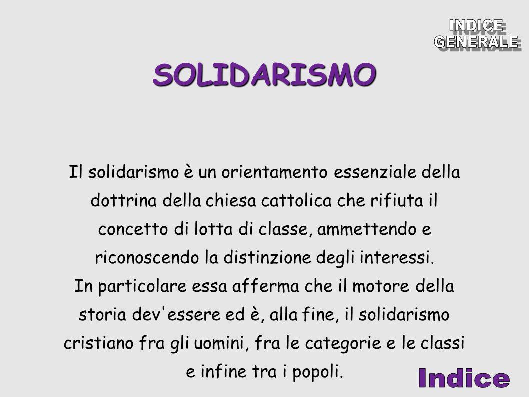 SOLIDARISMO Il solidarismo è un orientamento essenziale della dottrina della chiesa cattolica che rifiuta il concetto di lotta di classe, ammettendo e