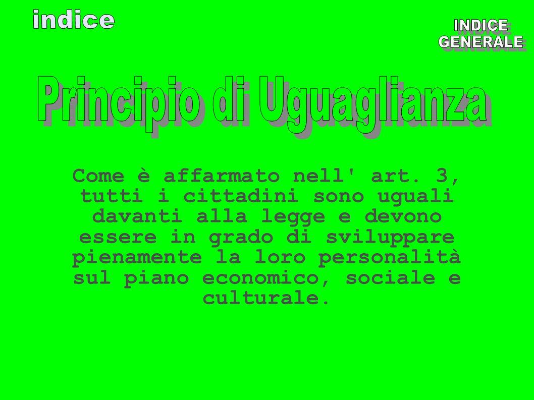 Come è affarmato nell' art. 3, tutti i cittadini sono uguali davanti alla legge e devono essere in grado di sviluppare pienamente la loro personalità