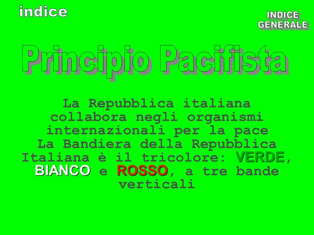 La Repubblica italiana collabora negli organismi internazionali per la pace VERDE BIANCOROSSO La Bandiera della Repubblica Italiana è il tricolore: VE