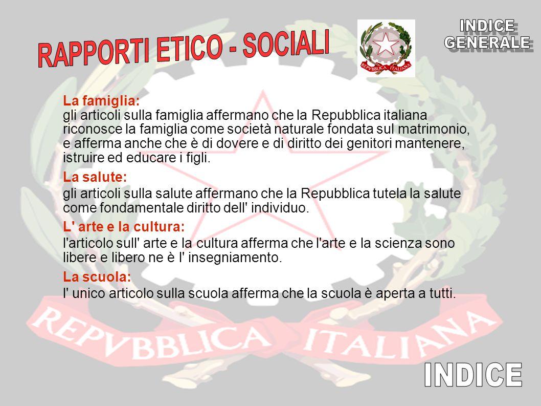 La famiglia: gli articoli sulla famiglia affermano che la Repubblica italiana riconosce la famiglia come società naturale fondata sul matrimonio, e af