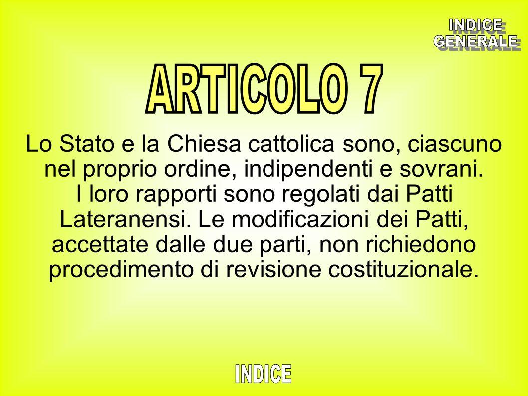 Lo Stato e la Chiesa cattolica sono, ciascuno nel proprio ordine, indipendenti e sovrani. I loro rapporti sono regolati dai Patti Lateranensi. Le modi