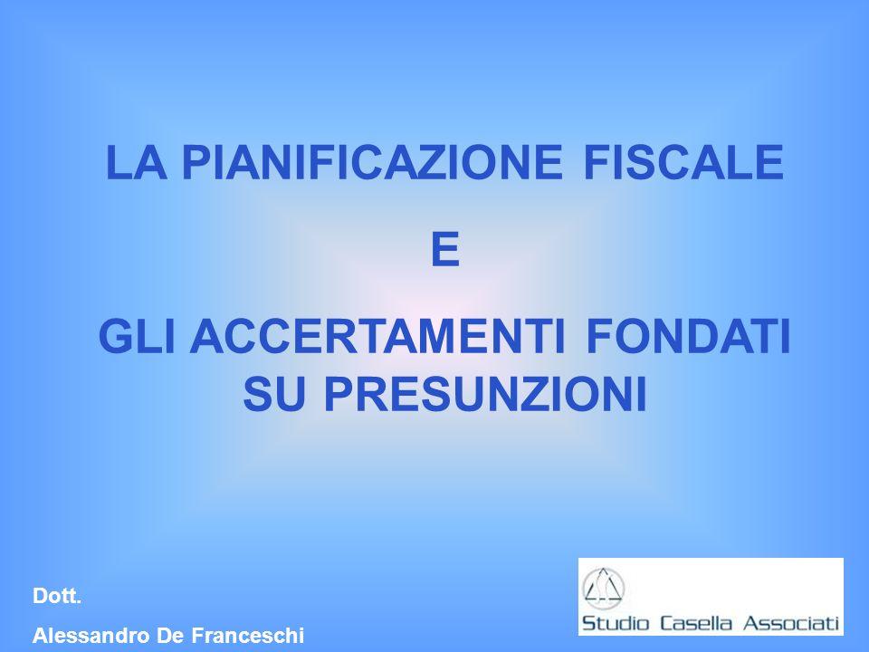 Dott. Alessandro De Franceschi LA PIANIFICAZIONE FISCALE E GLI ACCERTAMENTI FONDATI SU PRESUNZIONI
