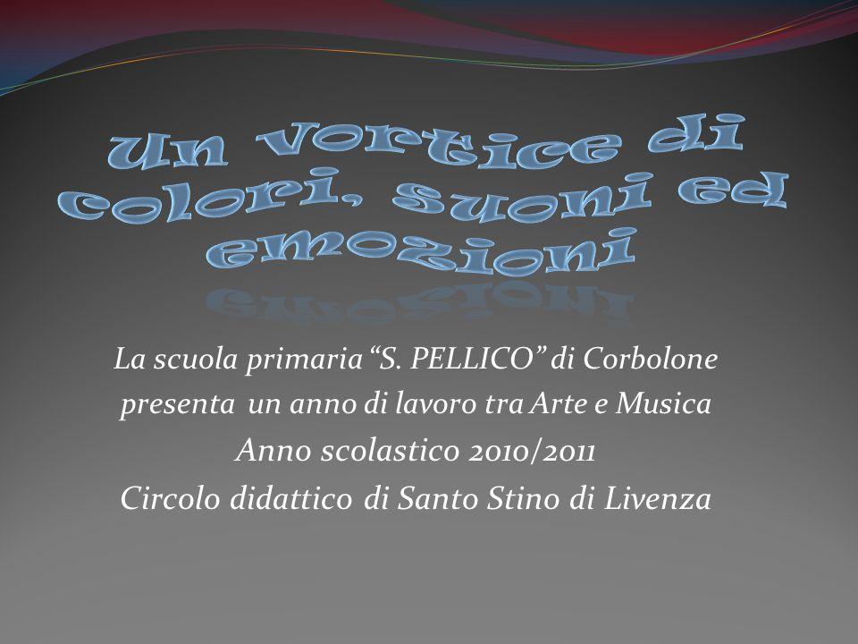 La scuola primaria S. PELLICO di Corbolone presenta un anno di lavoro tra Arte e Musica Anno scolastico 2010/2011 Circolo didattico di Santo Stino di