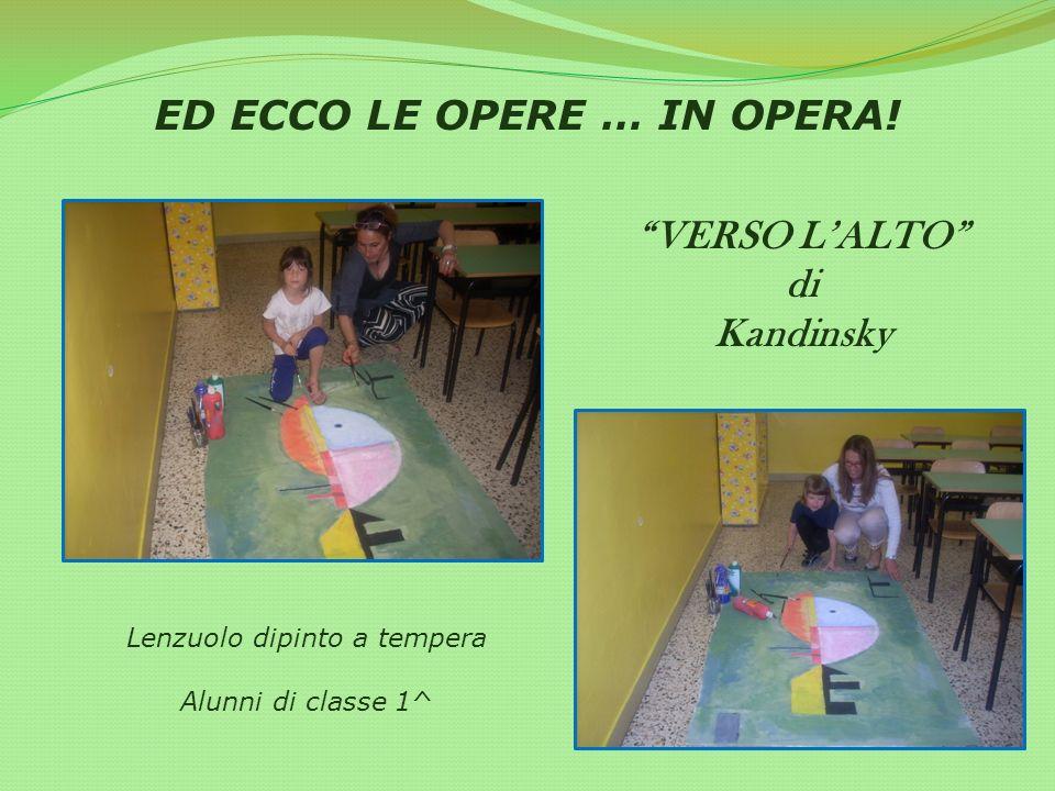ED ECCO LE OPERE … IN OPERA! VERSO L ALTO di Kandinsky Lenzuolo dipinto a tempera Alunni di classe 1^