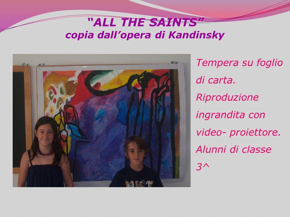 ALL THE SAINTS copia dall opera di Kandinsky Tempera su foglio di carta. Riproduzione ingrandita con video- proiettore. Alunni di classe 3^