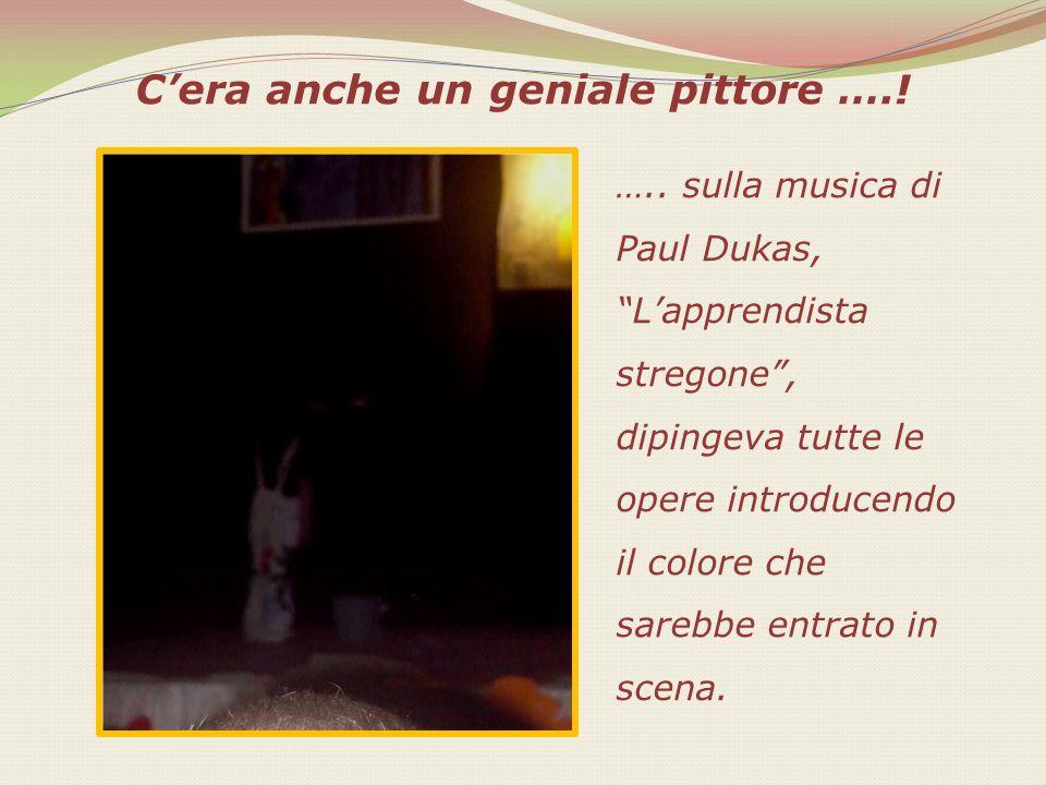 Cera anche un geniale pittore ….! ….. sulla musica di Paul Dukas, Lapprendista stregone, dipingeva tutte le opere introducendo il colore che sarebbe e