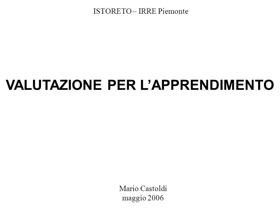 Mario Castoldi maggio 2006 VALUTAZIONE PER LAPPRENDIMENTO ISTORETO – IRRE Piemonte