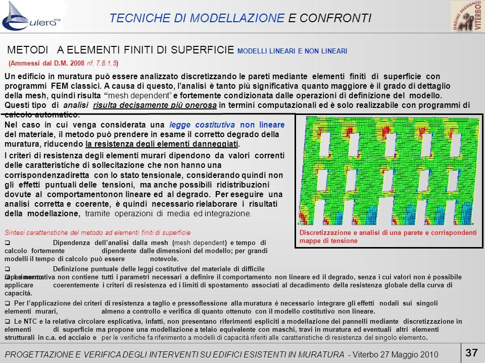 37 PROGETTAZIONE E VERIFICA DEGLI INTERVENTI SU EDIFICI ESISTENTI IN MURATURA - Viterbo 27 Maggio 2010 TECNICHE DI MODELLAZIONE E CONFRONTI Un edifici