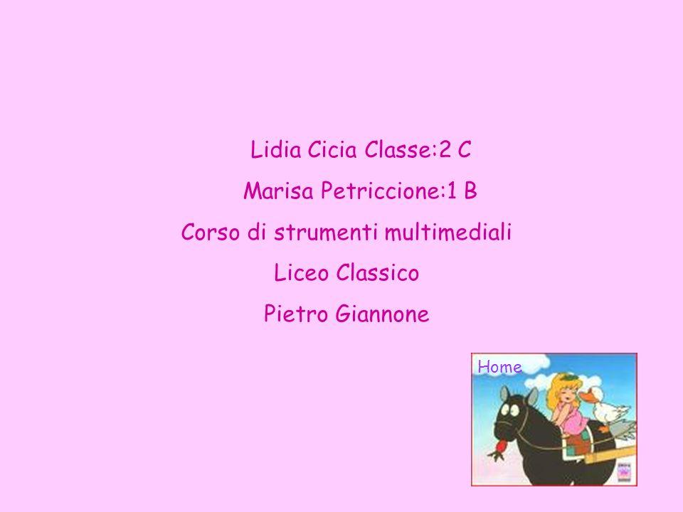 Lidia Cicia Classe:2 C Marisa Petriccione:1 B Corso di strumenti multimediali Liceo Classico Pietro Giannone Home