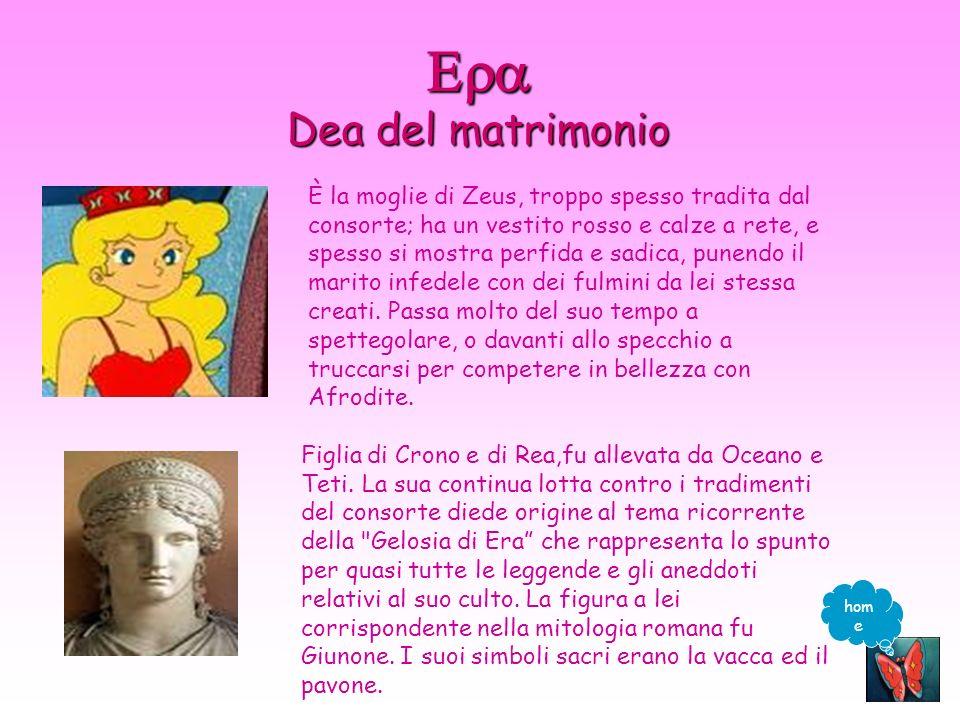 Dea del matrimonio Dea del matrimonio È la moglie di Zeus, troppo spesso tradita dal consorte; ha un vestito rosso e calze a rete, e spesso si mostra perfida e sadica, punendo il marito infedele con dei fulmini da lei stessa creati.