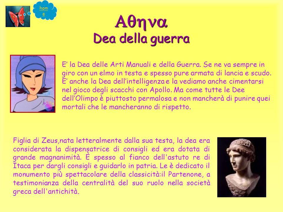 Dea della guerra Figlia di Zeus,nata letteralmente dalla sua testa, la dea era considerata la dispensatrice di consigli ed era dotata di grande magnanimità.