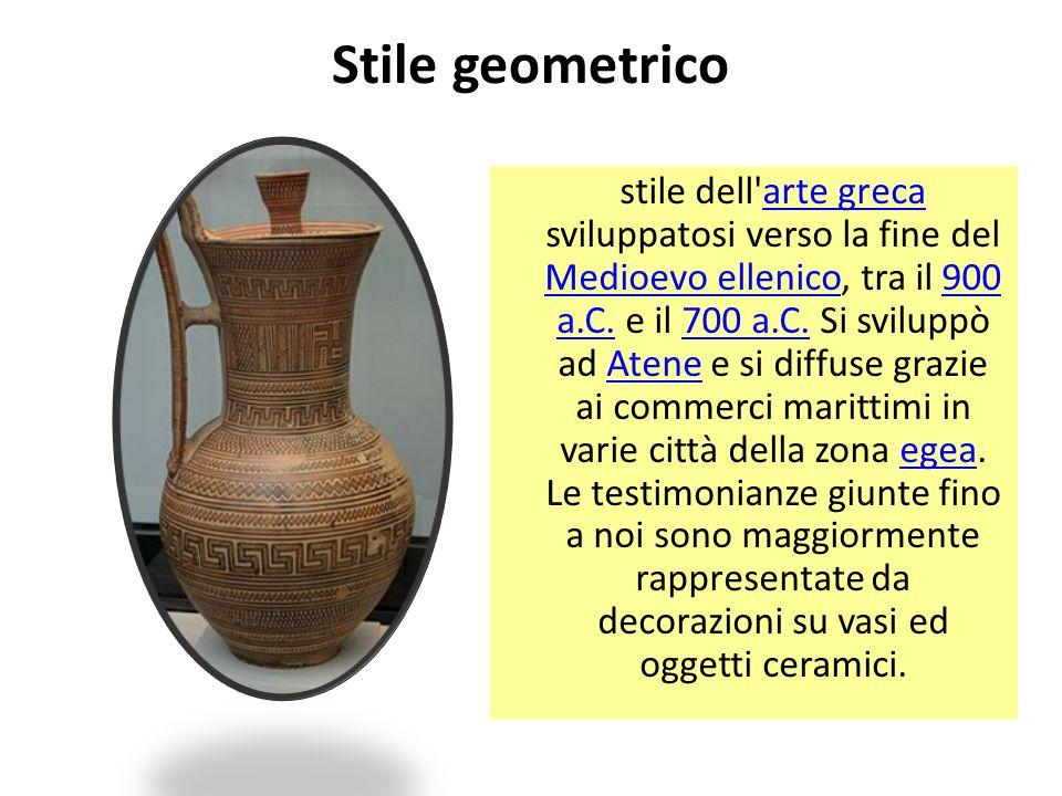 Stile geometrico stile dell arte greca sviluppatosi verso la fine del Medioevo ellenico, tra il 900 a.C.