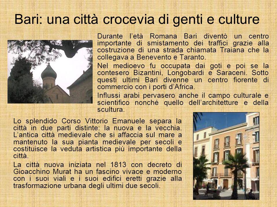 Bari: una città crocevia di genti e culture Durante letà Romana Bari diventò un centro importante di smistamento dei traffici grazie alla costruzione