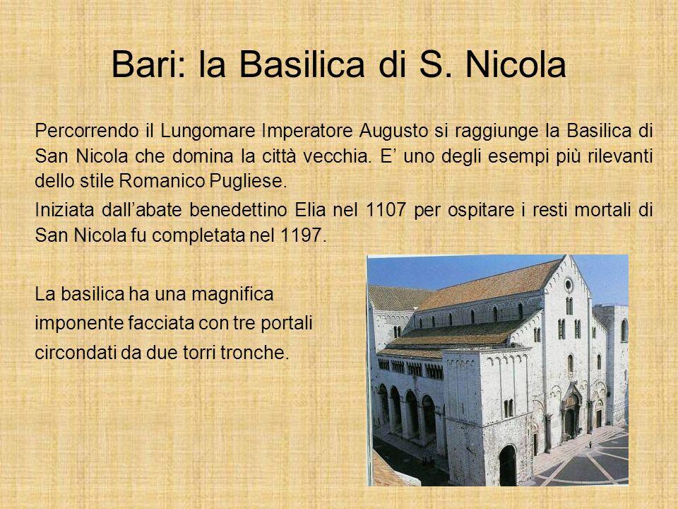 Bari: la Basilica di S. Nicola Percorrendo il Lungomare Imperatore Augusto si raggiunge la Basilica di San Nicola che domina la città vecchia. E uno d