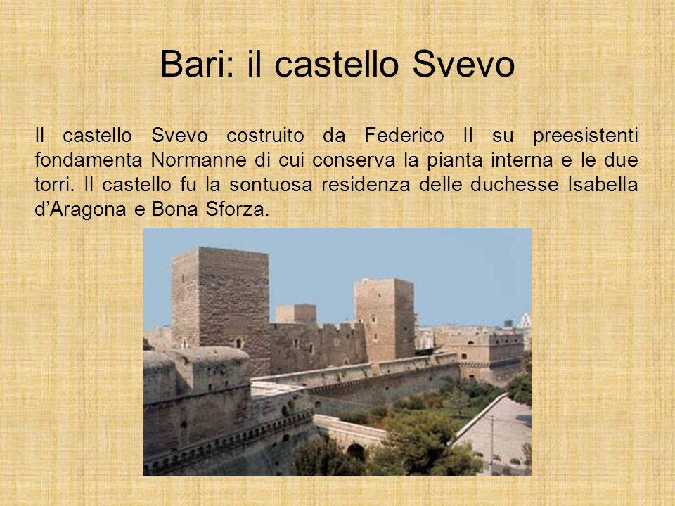Bari: il castello Svevo Il castello Svevo costruito da Federico II su preesistenti fondamenta Normanne di cui conserva la pianta interna e le due torr