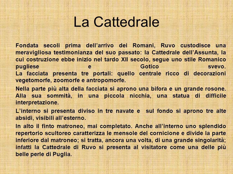 La Cattedrale Fondata secoli prima dellarrivo dei Romani, Ruvo custodisce una meravigliosa testimonianza del suo passato: la Cattedrale dellAssunta, l