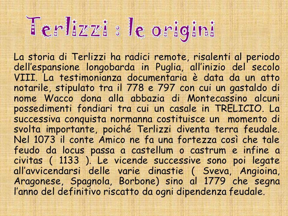 La storia di Terlizzi ha radici remote, risalenti al periodo dellespansione longobarda in Puglia, allinizio del secolo VIII. La testimonianza document