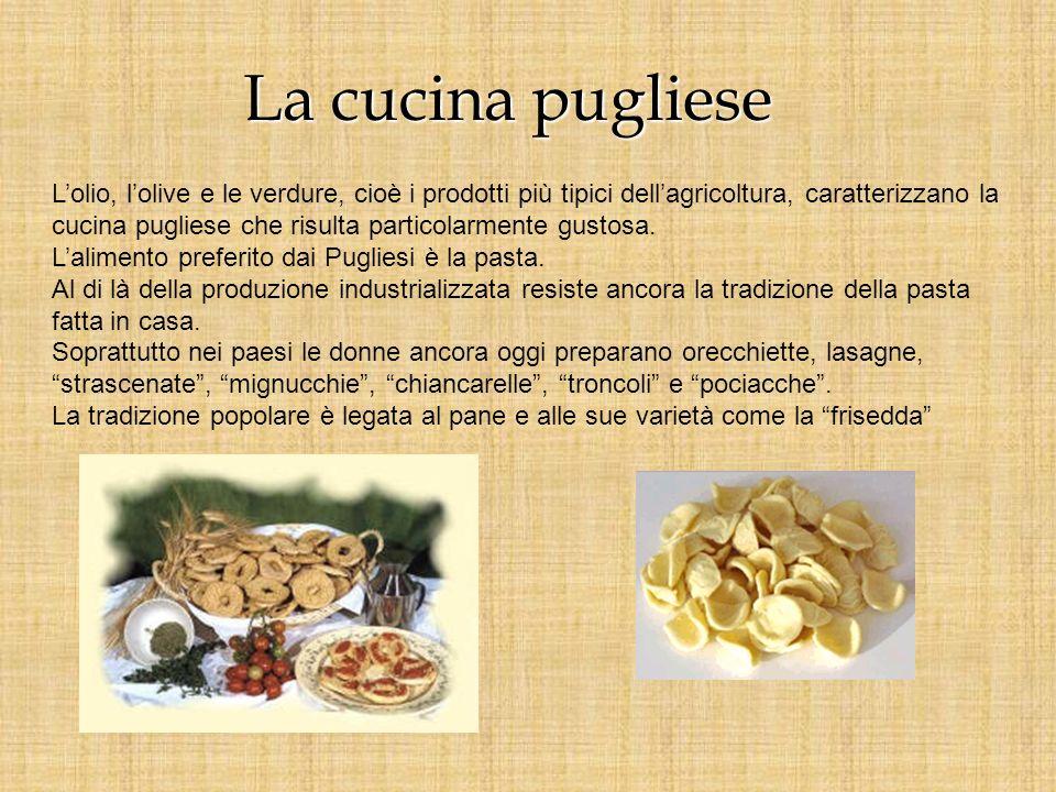 La cucina pugliese Lolio, lolive e le verdure, cioè i prodotti più tipici dellagricoltura, caratterizzano la cucina pugliese che risulta particolarmen