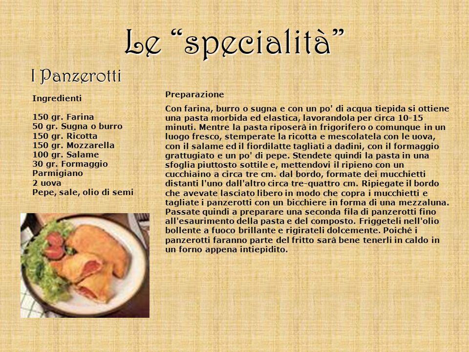 Le specialità I Panzerotti Ingredienti 150 gr. Farina 50 gr. Sugna o burro 150 gr. Ricotta 150 gr. Mozzarella 100 gr. Salame 30 gr. Formaggio Parmigia