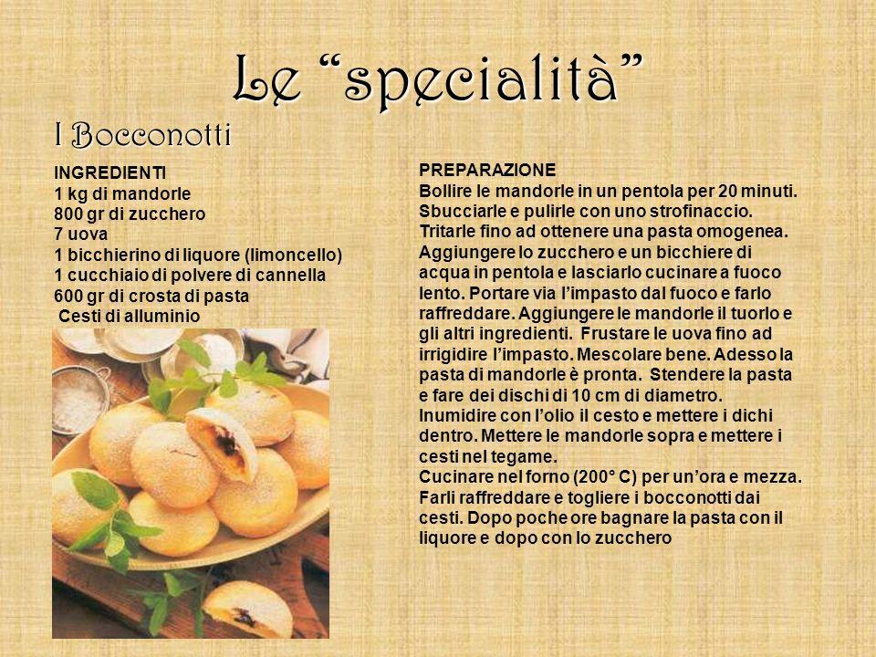 Le specialità I Bocconotti INGREDIENTI 1 kg di mandorle 800 gr di zucchero 7 uova 1 bicchierino di liquore (limoncello) 1 cucchiaio di polvere di cann