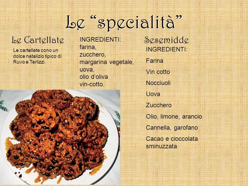 Le specialità Le Cartellate INGREDIENTI: farina, zucchero, margarina vegetale, uova, olio doliva vin-cotto. Le cartellate cono un dolce natalizio tipi