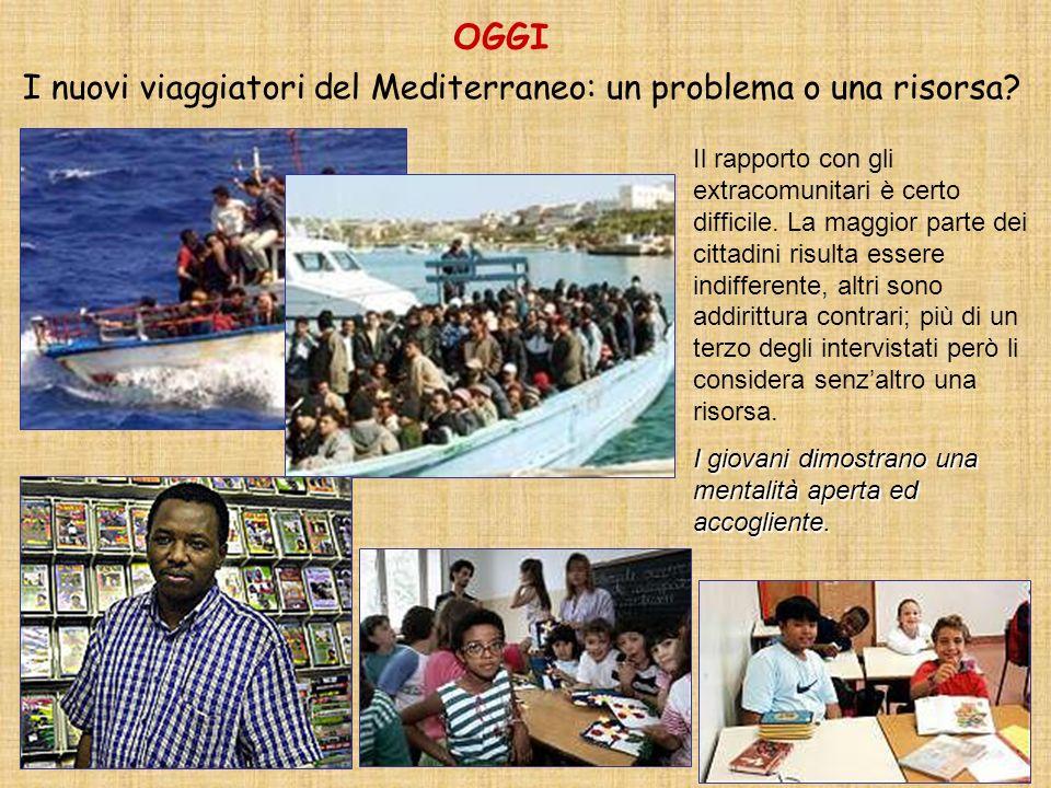 I nuovi viaggiatori del Mediterraneo: un problema o una risorsa? OGGI Il rapporto con gli extracomunitari è certo difficile. La maggior parte dei citt