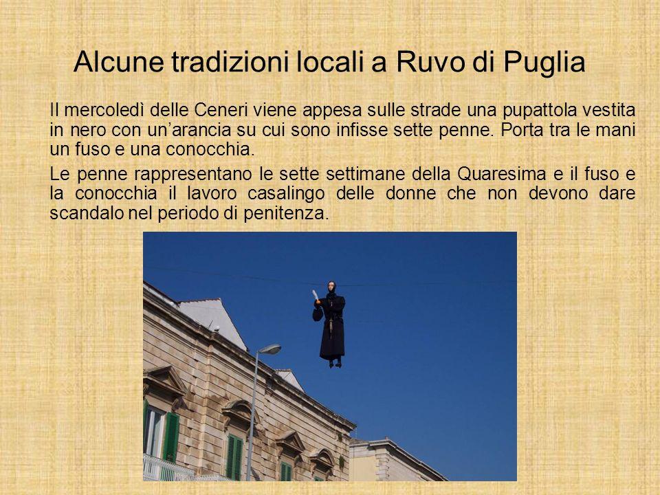 Alcune tradizioni locali a Ruvo di Puglia Il mercoledì delle Ceneri viene appesa sulle strade una pupattola vestita in nero con unarancia su cui sono