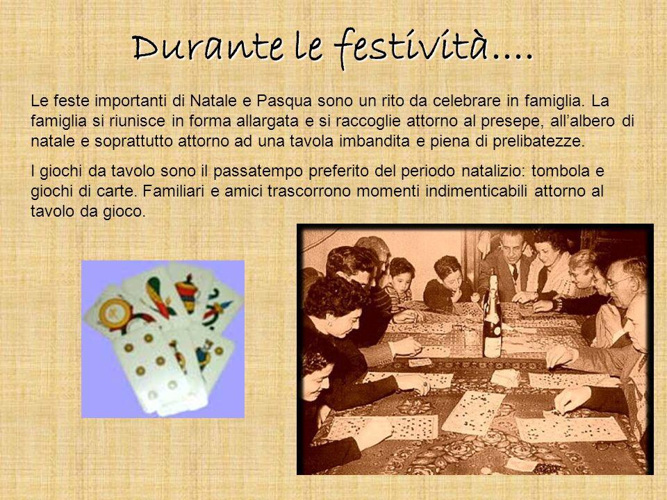 Durante le festività.... Le feste importanti di Natale e Pasqua sono un rito da celebrare in famiglia. La famiglia si riunisce in forma allargata e si