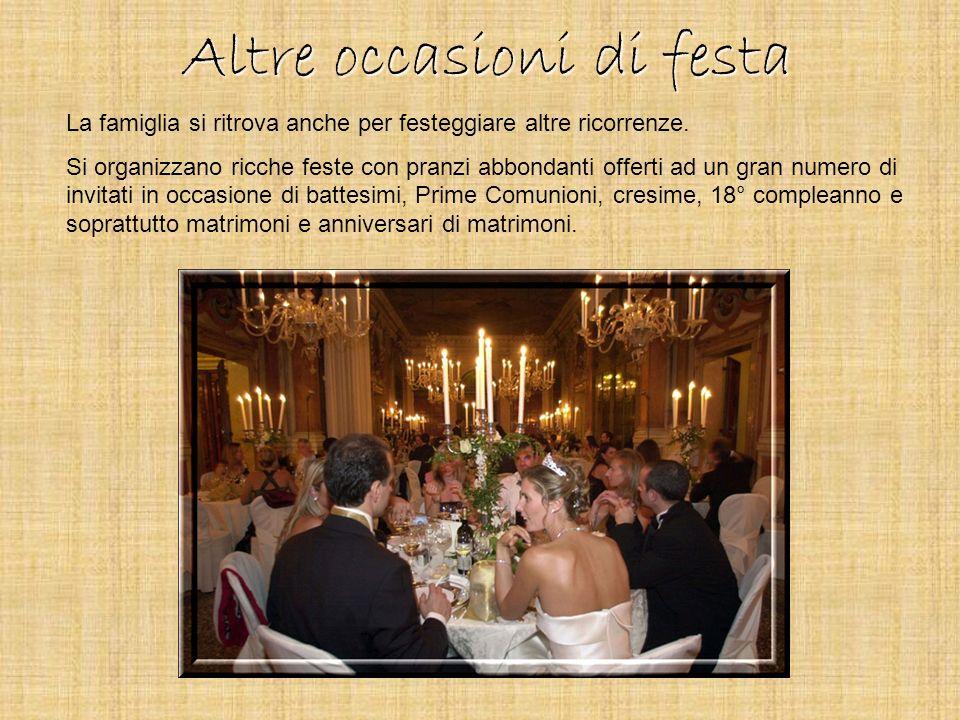Altre occasioni di festa La famiglia si ritrova anche per festeggiare altre ricorrenze. Si organizzano ricche feste con pranzi abbondanti offerti ad u