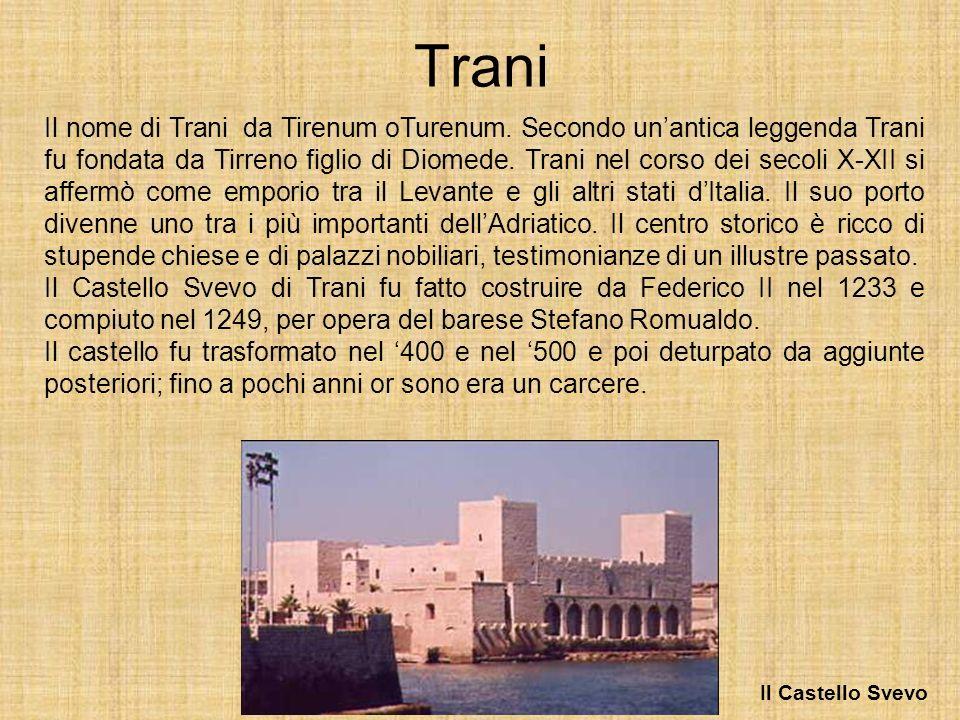 Trani Il nome di Trani da Tirenum oTurenum. Secondo unantica leggenda Trani fu fondata da Tirreno figlio di Diomede. Trani nel corso dei secoli X-XII