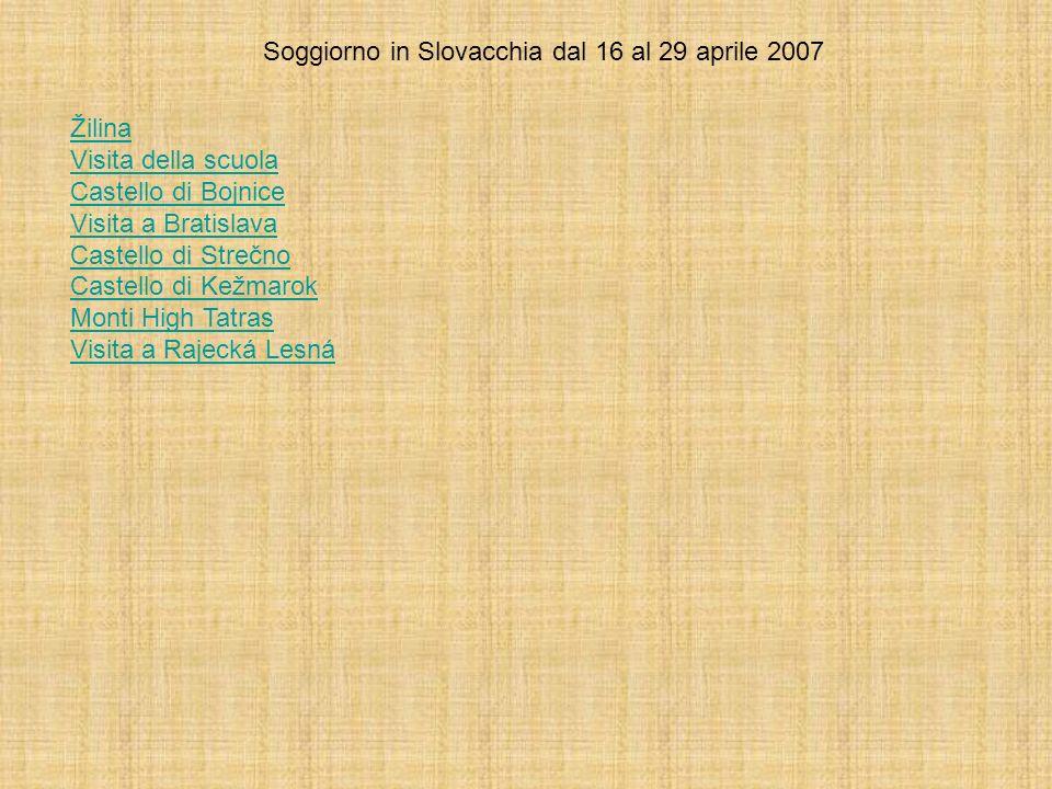 Soggiorno in Slovacchia dal 16 al 29 aprile 2007 Žilina Visita della scuola Castello di Bojnice Visita a Bratislava Castello di Strečno Castello di Ke