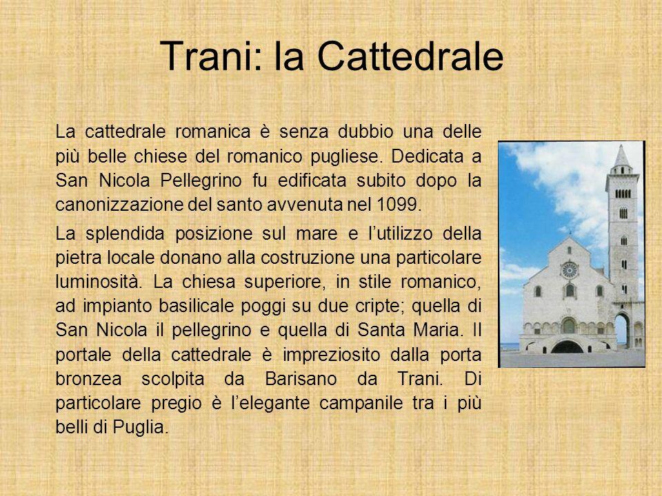 Trani: la Cattedrale La cattedrale romanica è senza dubbio una delle più belle chiese del romanico pugliese. Dedicata a San Nicola Pellegrino fu edifi