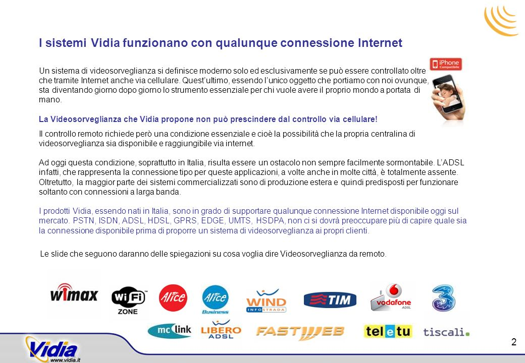 I sistemi Vidia funzionano con qualunque connessione Internet Un sistema di videosorveglianza si definisce moderno solo ed esclusivamente se può esser