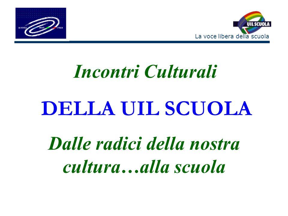 La voce libera della scuola La UIL Scuola, in collaborazione con lIRASE, ha organizzato nel 2005 - 2006 una serie di incontri culturali su: Giambattista Vico, a Vatolla (SA), Luigi Pirandello, ad Agrigento, Galileo Galilei, ad Arcetri ( FI), Ludovico Ariosto, a Reggio Emilia.