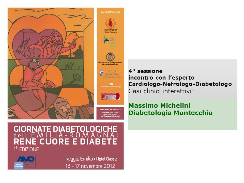 4° sessione incontro con lesperto Cardiologo-Nefrologo-Diabetologo Casi clinici interattivi: Massimo Michelini Diabetologia Montecchio