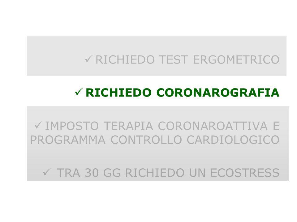 RICHIEDO TEST ERGOMETRICO RICHIEDO CORONAROGRAFIA IMPOSTO TERAPIA CORONAROATTIVA E PROGRAMMA CONTROLLO CARDIOLOGICO TRA 30 GG RICHIEDO UN ECOSTRESS