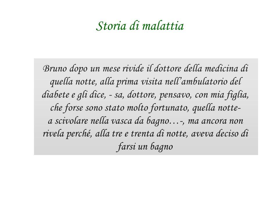 Storia di malattia Bruno dopo un mese rivide il dottore della medicina di quella notte, alla prima visita nellambulatorio del diabete e gli dice, - sa