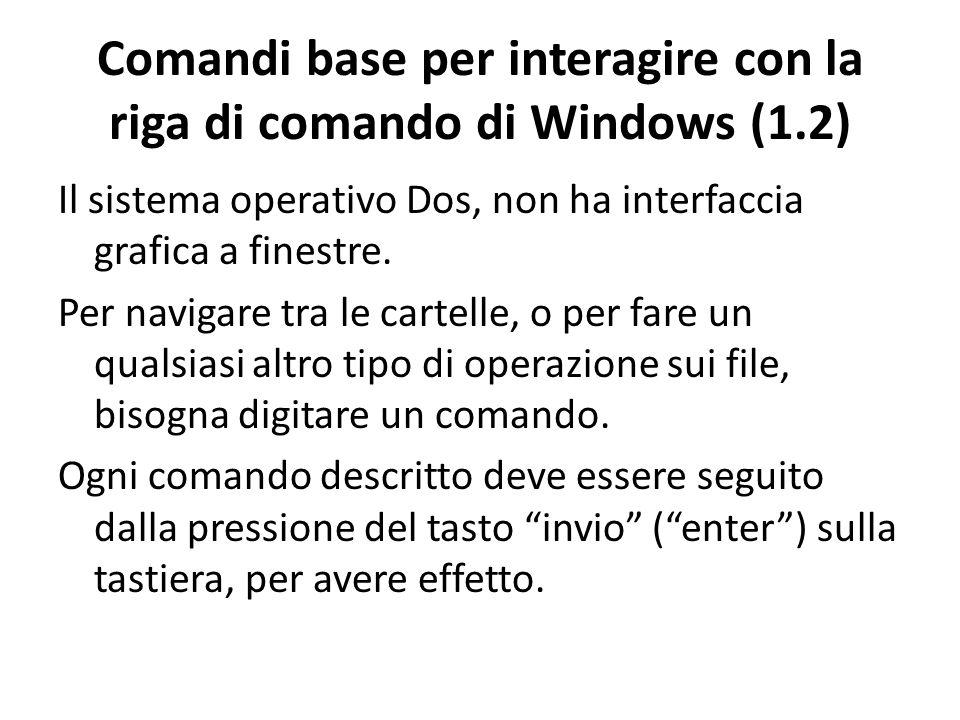 Comandi base per interagire con la riga di comando di Windows (1.2) Il sistema operativo Dos, non ha interfaccia grafica a finestre. Per navigare tra
