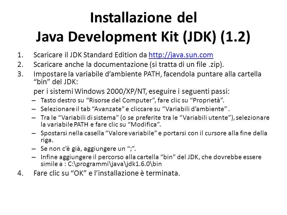 Installazione del Java Development Kit (JDK) (1.2) 1.Scaricare il JDK Standard Edition da http://java.sun.comhttp://java.sun.com 2.Scaricare anche la